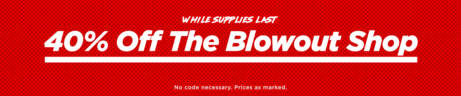 40% Off The Blowout Shop
