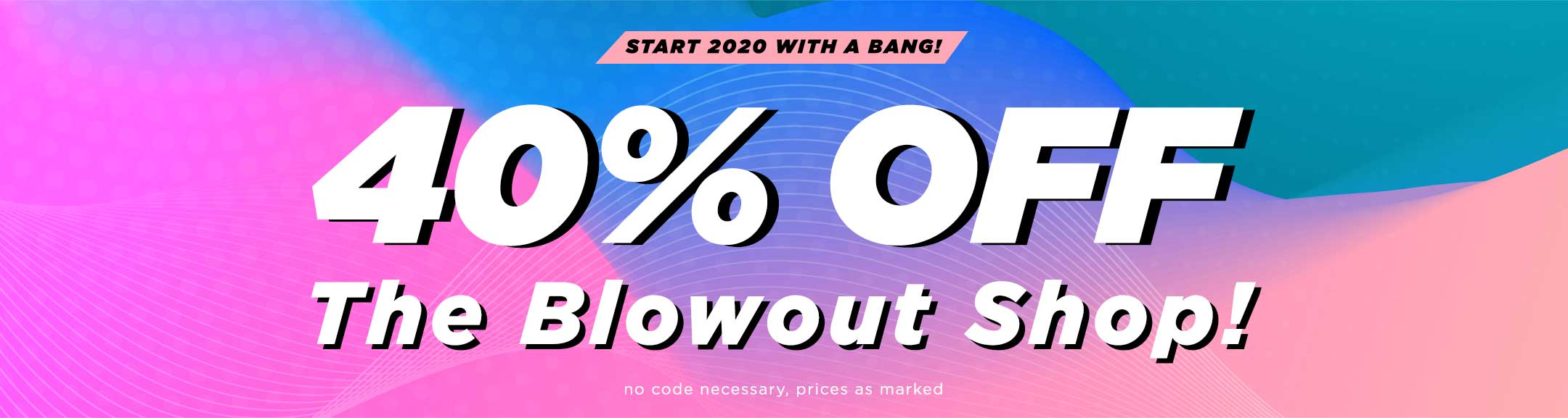 40% Off Blowout Shop