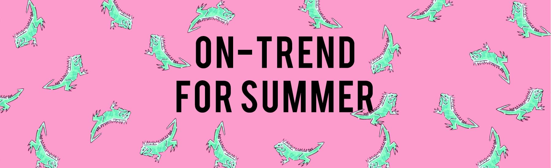 On-Trend For Summer - Shop Women's Summer Shop