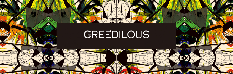 Greedilous